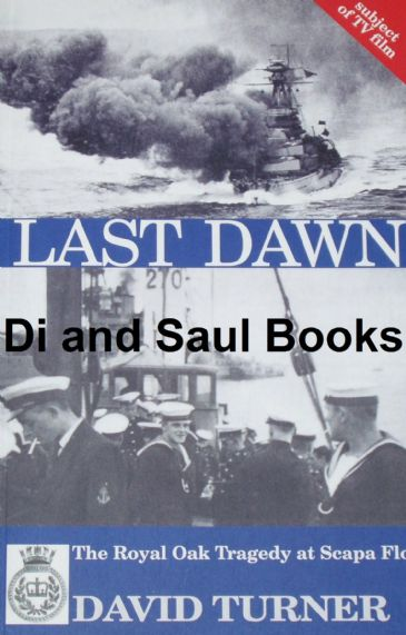 Last Dawn - The Royal Oak Tragedy at Scapa Flow, by David Turner